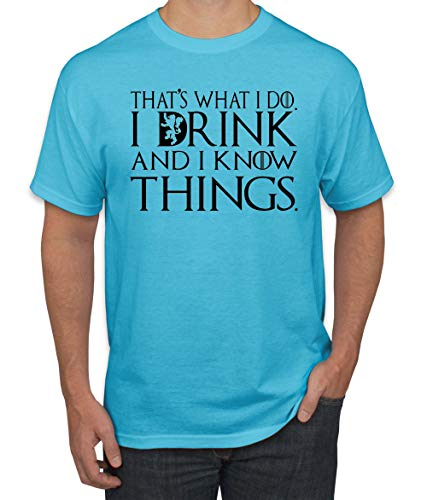 (Black That's What I Do I Drink and I Know Things Thrones Quote Merch | Mens Pop Culture Graphic T-Shirt, Light Turquoise, 3XL)
