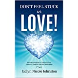 Don't Feel Stuck in Love!: Journaling Methods to Transform Your Mindset & Manifest Your Ideal Relationship