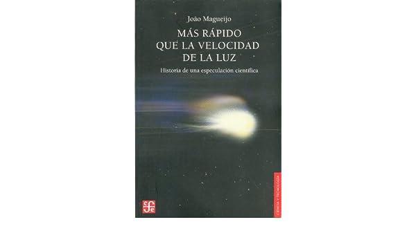 Más rápido que la velocidad de la luz. Historia de una especulación científica (Spanish Edition): Magueijo João: 9789505576838: Amazon.com: Books