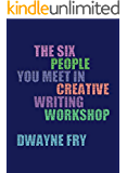 The Six People You Meet In Creative Writing Workshop