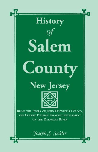 (History of Salem County, New Jersey: Being the Story of John Fenwick's Colony, the Oldest English Speaking Settlement on the Delaware River)