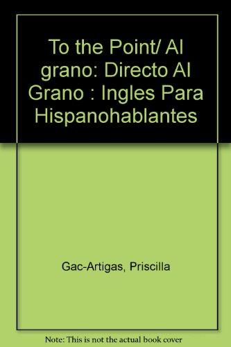 To the Point/ Al grano: Directo Al Grano : Ingles Para Hispanohablantes (Spanish Edition)