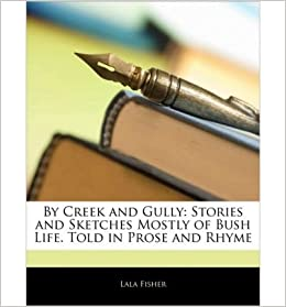 Book By Creek and Gully: Stories and Sketches Mostly of Bush Life. Told in Prose and Rhyme- Common