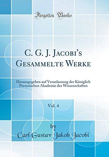 C. G. J. Jacobi's Gesammelte Werke, Vol. 4: Herausgegeben Auf Veranlassung Der Koniglich Preussischen Akademie Der Wissenschaften (Classic Reprint) (German Edition)