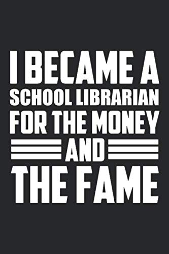 I Became A School Librarian For The Money And The Fame: Blank Lined Journal, Funny Writing Notebook, Journal For Work, Daily Diary, Planner, Organizer Gift for School librarians
