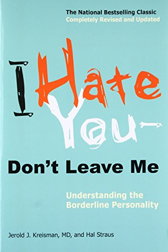 I Hate You-Don't Leave Me: Understanding the Borderline Personality