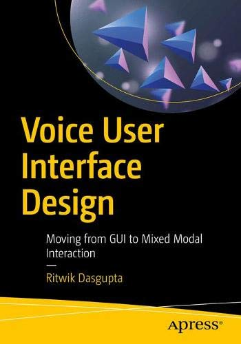 Voice User Interface Design: Moving from GUI to Mixed Modal Interaction