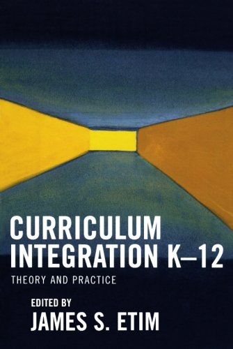 Curriculum Integration K-12: Theory and Practice
