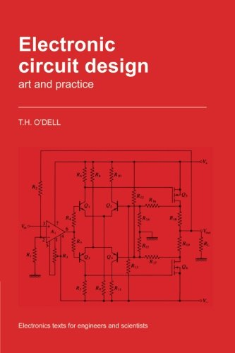 Electronic Circuit Design: Art And Practice (Electronics Texts for Engineers and Scientists) (Practical Electronics For Inventors By Paul Scherz)