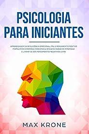 Psicologia para iniciantes: Aprendizagem da Inteligência Emocional, PNL e Pensamento Positivo Fortalecer a pró