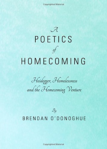 A Poetics of Homecoming: Heidegger, Homelessness and the Homecoming Venture