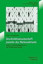 Geschichtswissenschaft Jenseits Des Nationalstaats: Studien Zu Beziehungsgeschichte Und Zivilisationsvergleich (Kritische Studien Zur Geschichtswissenschaft)