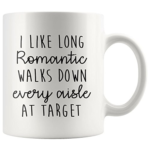I Like Long Romantic Walks Down Every Aisle At Target Coffee Mug Hot For Her Him Men Women 2018