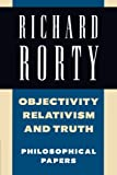 Richard Rorty: Philosophical Papers Set 4 Paperbacks: Objectivity, Relativism, and Truth: Philosophical Papers: Volume 1
