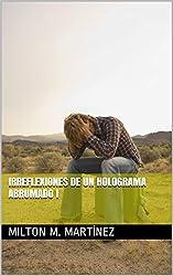 Irreflexiones de un holograma abrumado  I (Spanish Edition)