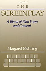 Screenplay, The: A Blend of Film Form and Content: A Blending of Film Form and Film Content