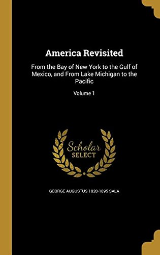 America Revisited: From the Bay of New York to the Gulf of Mexico, and from Lake Michigan to the Pacific; Volume 1 PDF