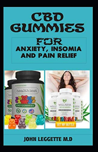 CBD gummies for anxiety, insomia and pain relief: The complete comprehensive guide to using cbd gummies for anxiety, insomia and pain relief (Eye Cream Juice Organics)
