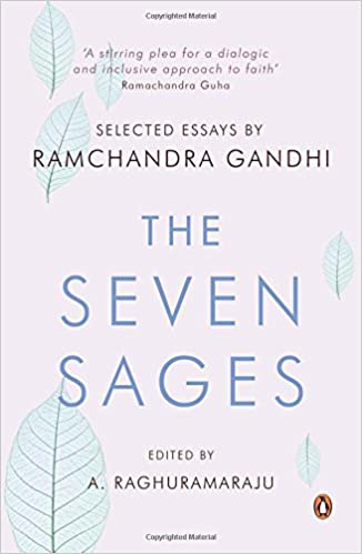the seven sages selected essays ramachandra gandhi a  the seven sages selected essays ramachandra gandhi a raghuramaraju ed 9780143417675 com books