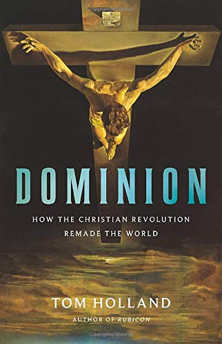 Dominion: How the Christian Revolution Remade the World