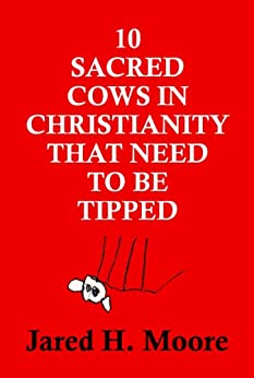 10 Sacred Cows in Christianity That Need to Be Tipped by [Moore, Jared]