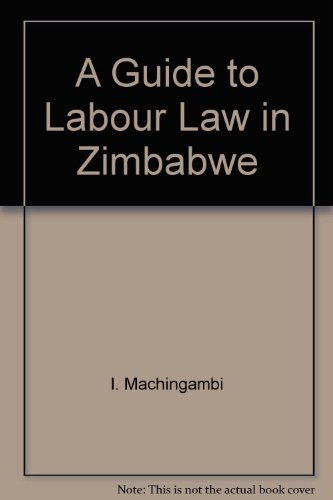 A Guide to Labour Law in Zimbabwe A Guide to Labour Law in Zimbabwe