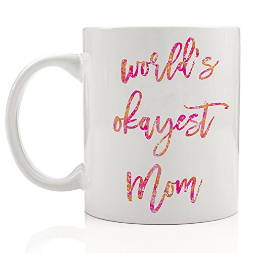 World's Okayest Mom Coffee Mug Funny Pretty Gift Idea for Humorous Mother Sarcastic Witty Mama Good Sense of Humor Meh Laugh Gag Christmas Birthday Present11oz Ceramic Tea Cup by Digibuddha DM0181