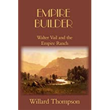 Empire Builder: Walter Vail and the Empire Ranch (Chronicles of Western Pioneers)