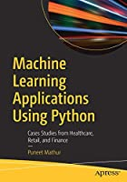 Machine Learning Applications Using Python: Cases Studies from Healthcare, Retail, and Finance Front Cover