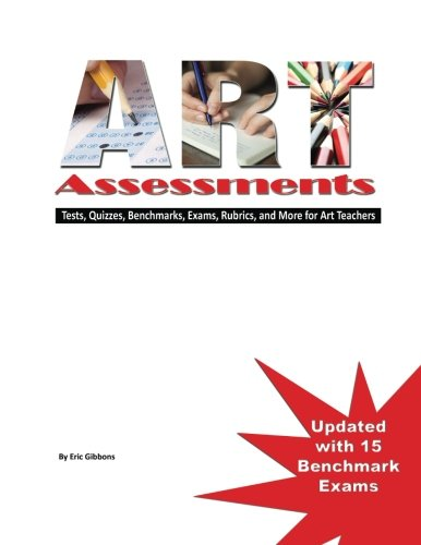 Art Assessments: Tests, Quizzes, Benchmarks, Exams, Rubrics, and More for Art ()