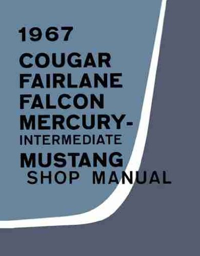 FORD MOTORS FACTORY 1967 REPAIR SHOP & SERVICE MANUAL INCLUDES : Ford Mustang, Falcon, Falcon Futura, Fairlane, Fairlane 500, Fairlane 500 XL, GT and Ranchero 67