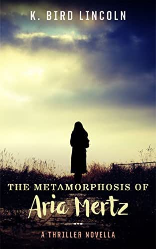 The Metamorphosis of Aria Mertz: A paranormal thriller novella