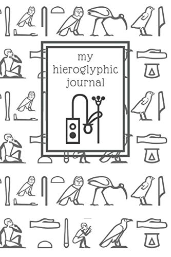 My hieroglyphic journal: a notebook for learning how to write and read Egyptian hieroglyphs (Ancient Egypt Journals)