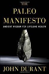 Paleo Manifesto: Ancient Wisdom for Lifelong Health