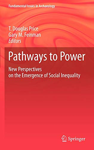 Pathways to Power: New Perspectives on the Emergence of Social Inequality (Fundamental Issues in Archaeology)