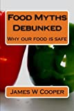 img - for Food Myths Debunked: Why our food is safe book / textbook / text book