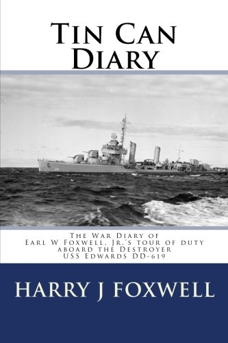 Tin Can Diary: The Diary of Earl W Foxwell, Jr.'s tour of duty aboard the Destroyer USS Edwards DD-619 ()