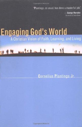 Engaging God's World: A Christian Vision of Faith, Learning