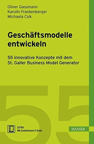 Geschaftsmodelle entwickeln: 55 innovative Konzepte mit dem St. Galler Business Model Navigator (German Edition) by Oliver Gassmann (2013-06-01) (Business Model Navigator compare prices)