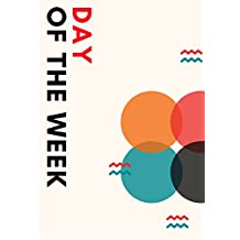 DAY OF THE WEEK: week days list, seven days name, plan, find a calendar date