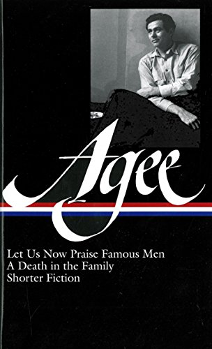 James Agee: Let Us Now Praise Famous Men / A Death in the Family / shorter fiction (LOA #159) (Library of America James Agee Edition) (Save America Now)
