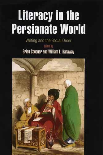 Literacy in the Persianate World: Writing and the Social Order by University of Pennsylvania Museum of Archaeology and Anthropology