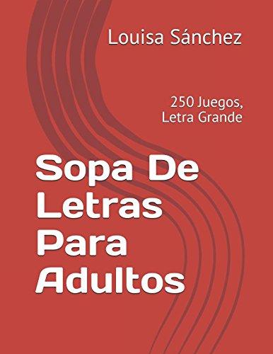 Sopa De Letras Para Adultos: 250 Juegos, Letra Grande (Spanish Edition)