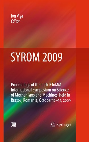 SYROM 2009: Proceedings of the 10th IFToMM International Symposium on Science of Mechanisms and Machines, held in Brasov, Romania, october 12-15, 2009 Pdf