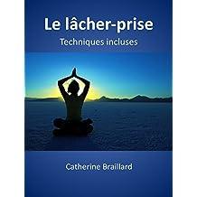 Le lâcher-prise (French Edition)