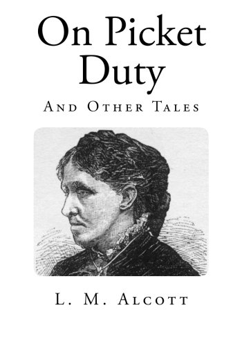 On Picket Duty: And Other Tales (Classic L. M. Alcott) ()