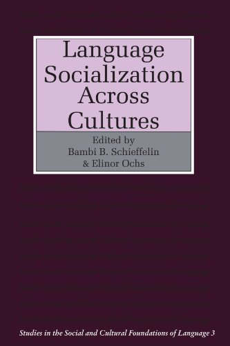 Language Socialization across Cultures (Studies in the Social and Cultural Foundations of Language) by Brand: Cambridge University Press