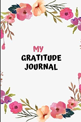 My Gratitude Journal: Daily Gratitude Deeper Happiness, Greater Joy and Thanksgiving