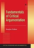 Fundamentals of Critical Argumentation (Critical Reasoning and Argumentation)