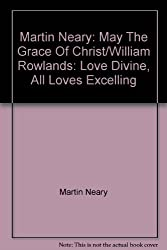 Martin Neary: May The Grace Of Christ/William Rowlands: Love Divine, All Loves Excelling